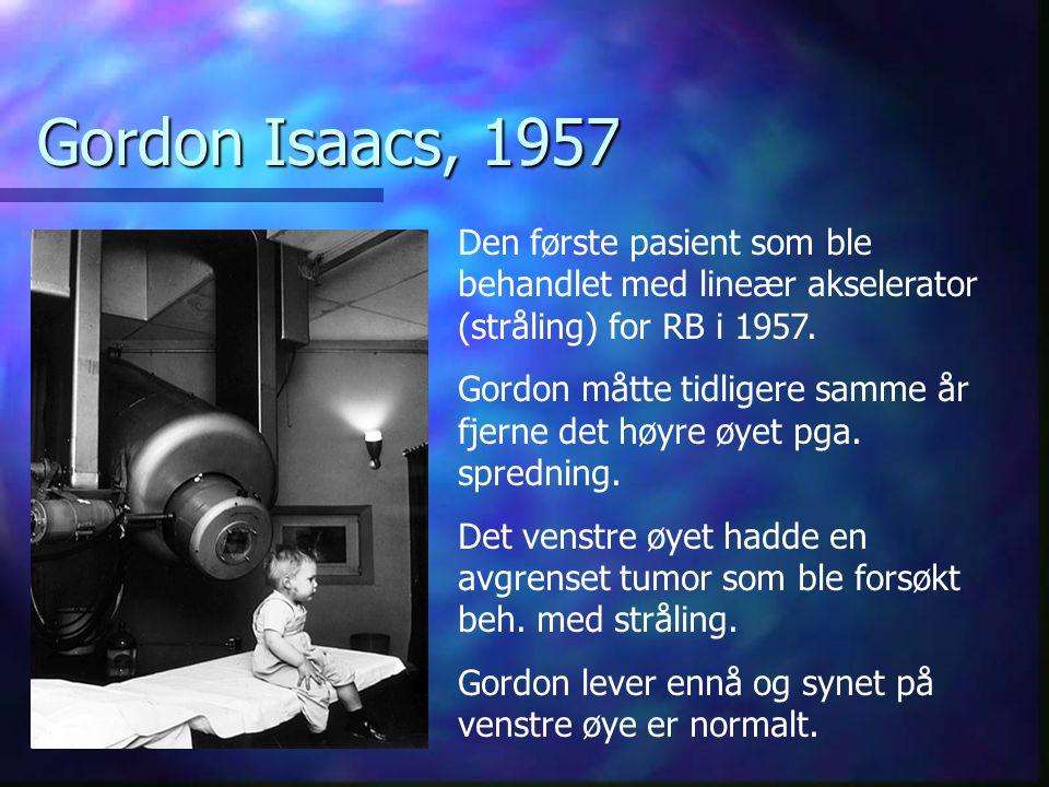 Gordon Isaacs, 1957 Den første pasient som ble behandlet med lineær akselerator (stråling) for RB i 1957.