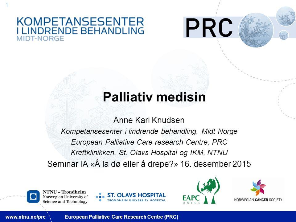 32 www.ntnu.no/prc European Palliative Care Research Centre (PRC) Litteratur generelt Nasjonalt handlingsprogram med retningslinjer for palliasjon i kreftomsorgen, revideres fortløpende: www.helsedirektoratet.no Kaasa (red): Palliasjon, Gyldendal 2007/2016 Kjell Erik Strømskag: Og nå skal jeg dø, Pax 2012 Nasjonal kreftstrategi, 2013-2017 inkl.