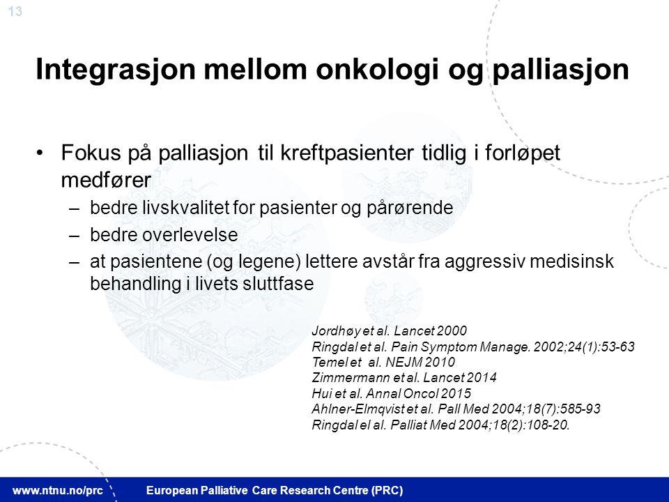 13 www.ntnu.no/prc European Palliative Care Research Centre (PRC) Integrasjon mellom onkologi og palliasjon Fokus på palliasjon til kreftpasienter tid
