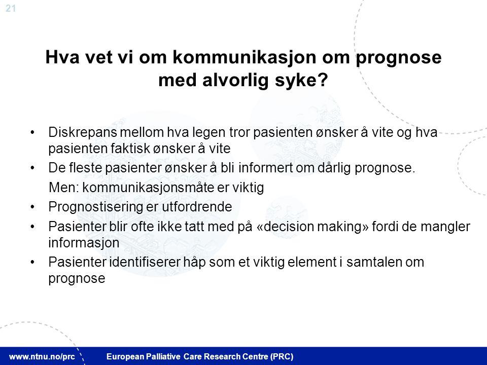 21 www.ntnu.no/prc European Palliative Care Research Centre (PRC) Hva vet vi om kommunikasjon om prognose med alvorlig syke? Diskrepans mellom hva leg