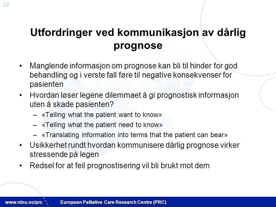 22 www.ntnu.no/prc European Palliative Care Research Centre (PRC) Utfordringer ved kommunikasjon av dårlig prognose Manglende informasjon om prognose