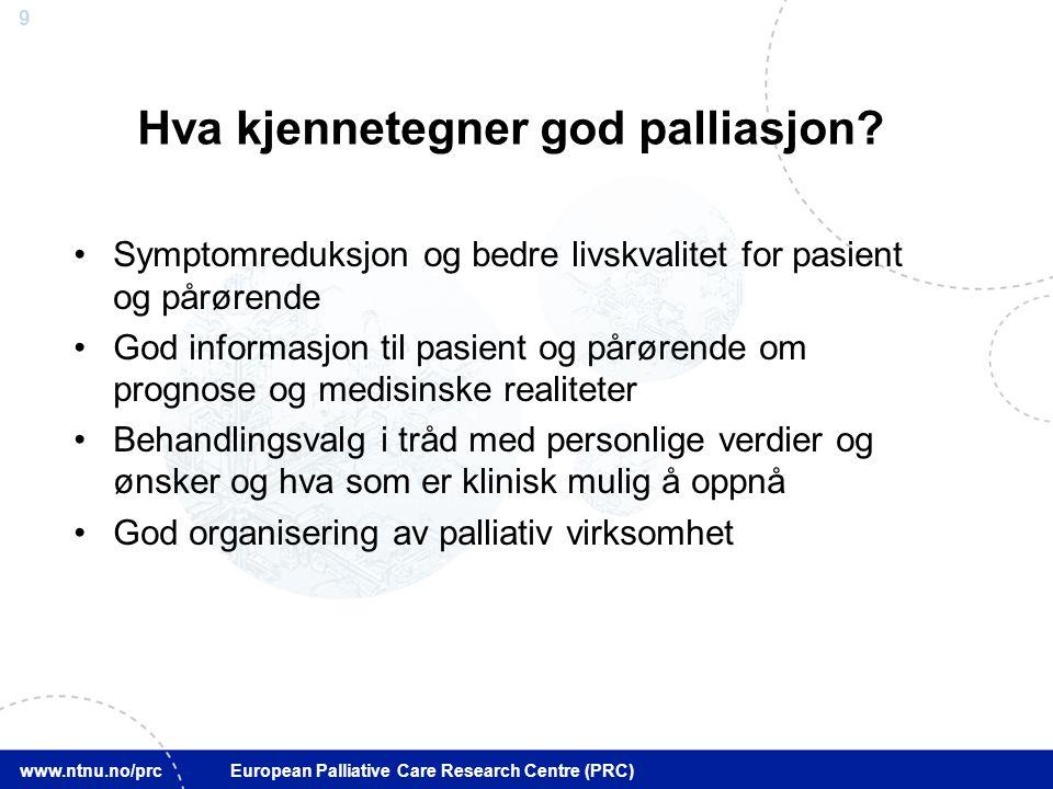 10 www.ntnu.no/prc European Palliative Care Research Centre (PRC) Hva kjennetegner palliasjon av dårlig kvalitet.