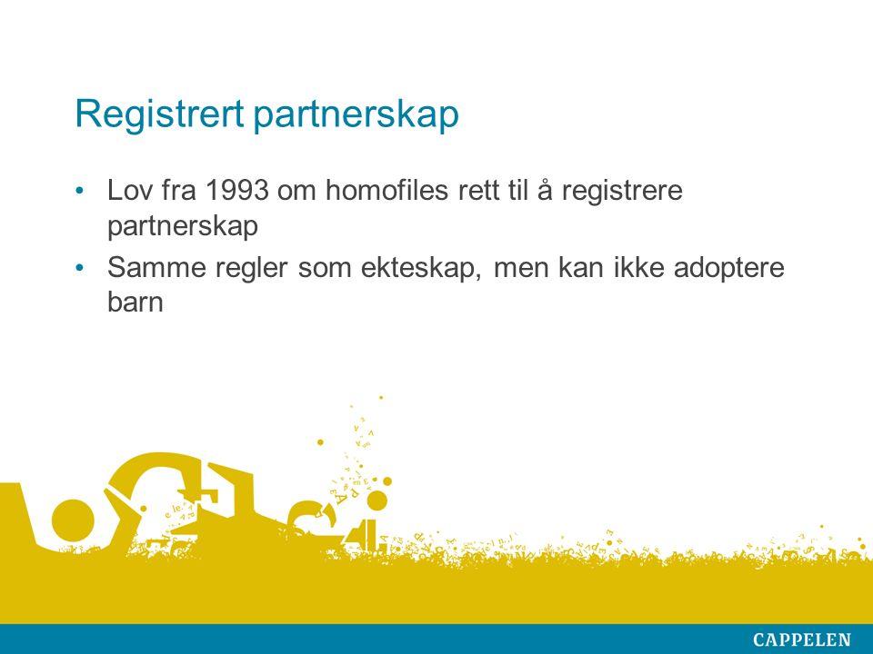 Registrert partnerskap Lov fra 1993 om homofiles rett til å registrere partnerskap Samme regler som ekteskap, men kan ikke adoptere barn