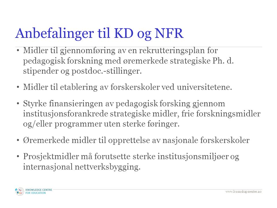 Anbefalinger til KD og NFR Midler til gjennomføring av en rekrutteringsplan for pedagogisk forskning med øremerkede strategiske Ph.