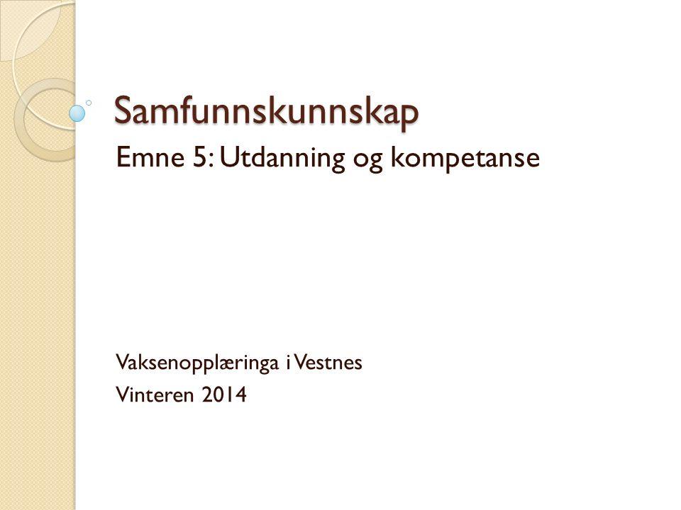 Samfunnskunnskap Emne 5: Utdanning og kompetanse Vaksenopplæringa i Vestnes Vinteren 2014