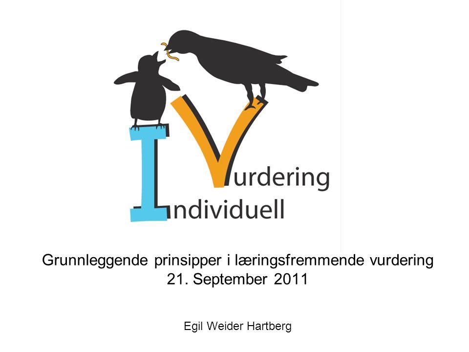 Grunnleggende prinsipper i læringsfremmende vurdering 21. September 2011 Egil Weider Hartberg
