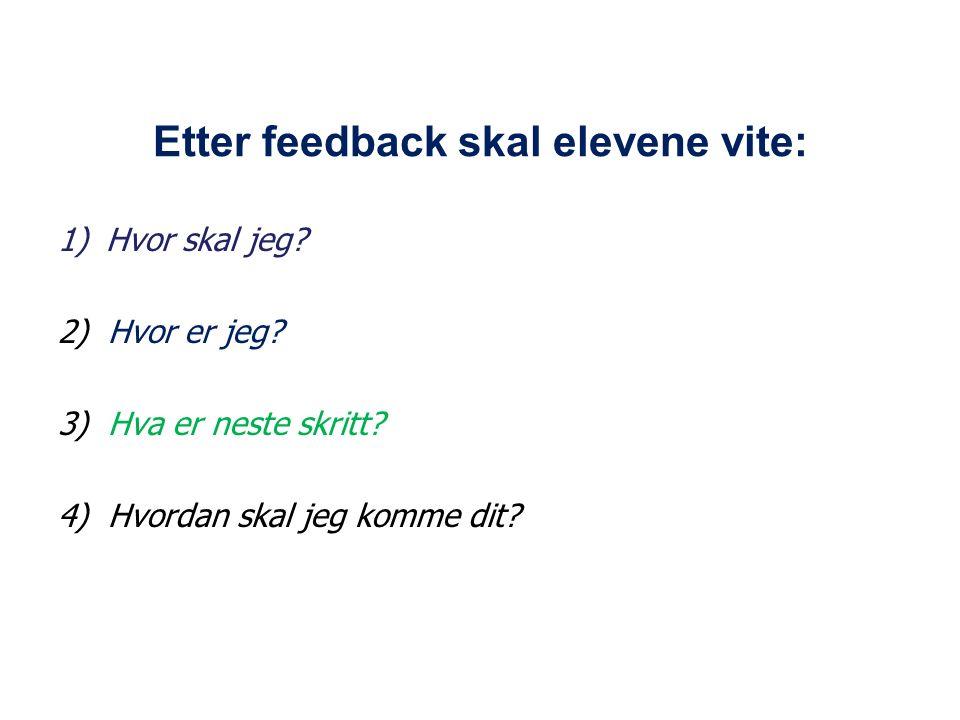 Etter feedback skal elevene vite: 1)Hvor skal jeg.