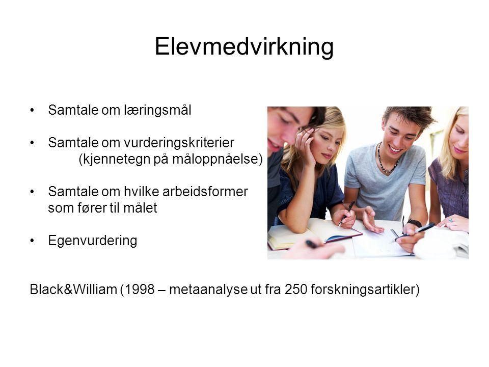 Elevmedvirkning Samtale om læringsmål Samtale om vurderingskriterier (kjennetegn på måloppnåelse) Samtale om hvilke arbeidsformer som fører til målet Egenvurdering Black&William (1998 – metaanalyse ut fra 250 forskningsartikler)