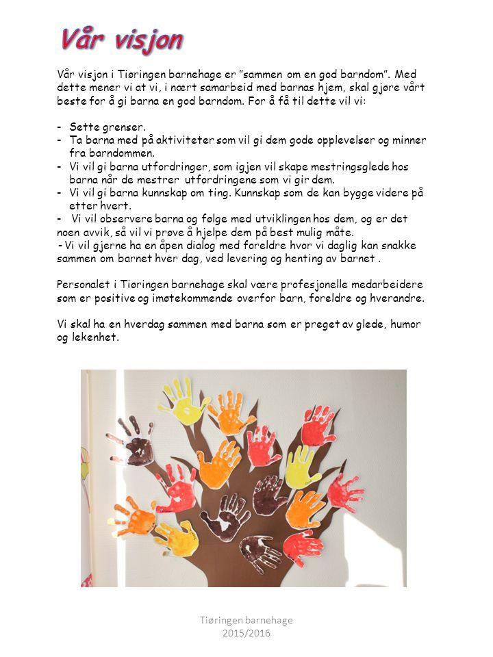 """Vår visjon i Tiøringen barnehage er """"sammen om en god barndom"""". Med dette mener vi at vi, i nært samarbeid med barnas hjem, skal gjøre vårt beste for"""