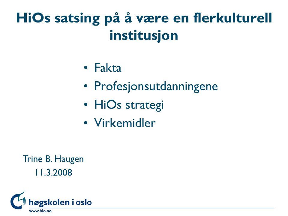 HiOs satsing på å være en flerkulturell institusjon Fakta Profesjonsutdanningene HiOs strategi Virkemidler Trine B.