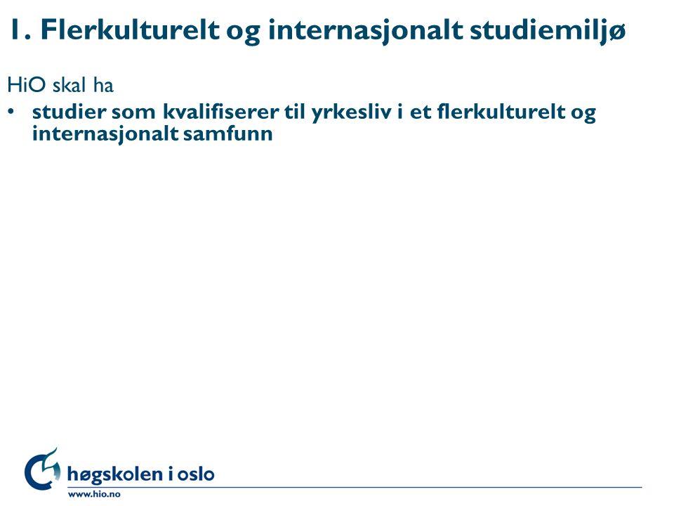 1. Flerkulturelt og internasjonalt studiemiljø HiO skal ha studier som kvalifiserer til yrkesliv i et flerkulturelt og internasjonalt samfunn