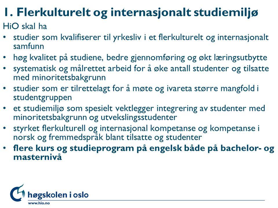 1. Flerkulturelt og internasjonalt studiemiljø HiO skal ha studier som kvalifiserer til yrkesliv i et flerkulturelt og internasjonalt samfunn høg kval