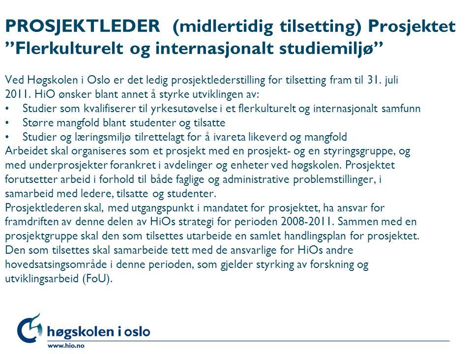 PROSJEKTLEDER (midlertidig tilsetting) Prosjektet Flerkulturelt og internasjonalt studiemiljø Ved Høgskolen i Oslo er det ledig prosjektlederstilling for tilsetting fram til 31.