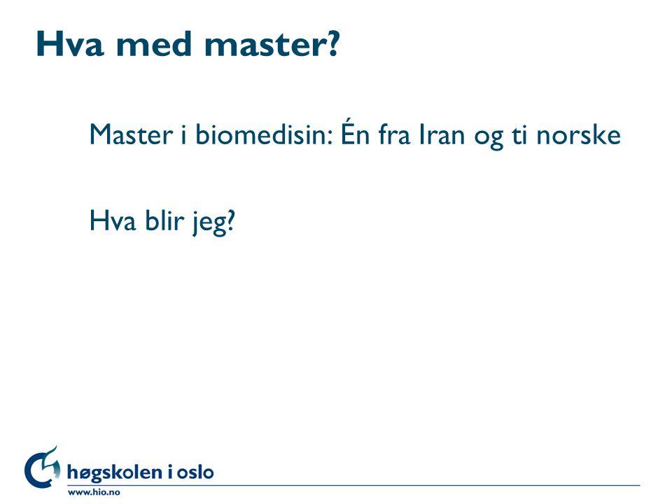 Hva med master Master i biomedisin: Én fra Iran og ti norske Hva blir jeg