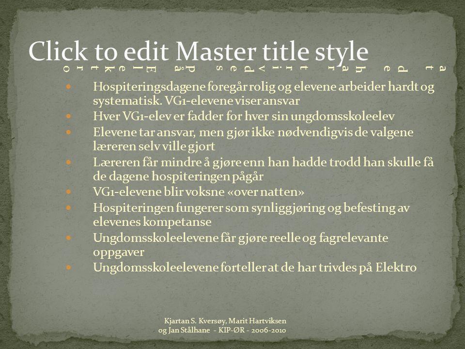 Click to edit Master title style Hospiteringsdagene foregår rolig og elevene arbeider hardt og systematisk.