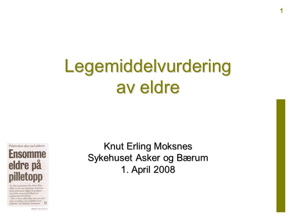 Legemiddelvurdering av eldre Knut Erling Moksnes Sykehuset Asker og Bærum 1. April 2008 1