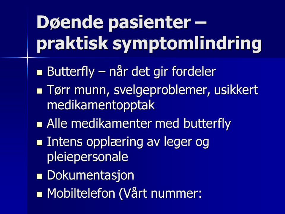 Døende pasienter – praktisk symptomlindring Butterfly – når det gir fordeler Butterfly – når det gir fordeler Tørr munn, svelgeproblemer, usikkert medikamentopptak Tørr munn, svelgeproblemer, usikkert medikamentopptak Alle medikamenter med butterfly Alle medikamenter med butterfly Intens opplæring av leger og pleiepersonale Intens opplæring av leger og pleiepersonale Dokumentasjon Dokumentasjon Mobiltelefon (Vårt nummer: Mobiltelefon (Vårt nummer: