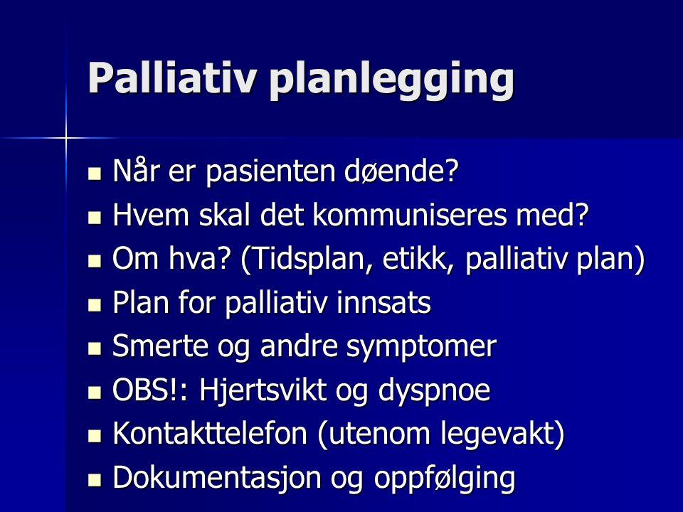 Palliativ planlegging Når er pasienten døende. Når er pasienten døende.