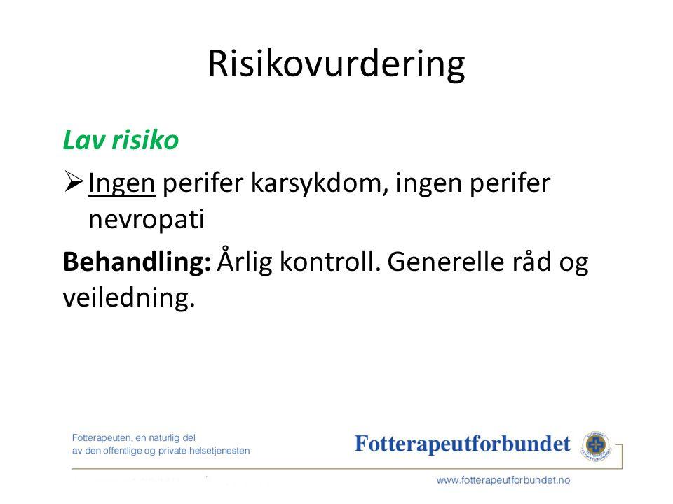 Risikovurdering Lav risiko  Ingen perifer karsykdom, ingen perifer nevropati Behandling: Årlig kontroll.