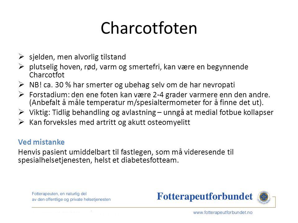 Charcotfoten  sjelden, men alvorlig tilstand  plutselig hoven, rød, varm og smertefri, kan være en begynnende Charcotfot  NB.
