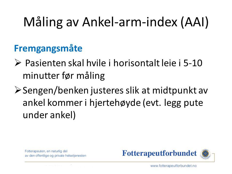 Måling av Ankel-arm-index (AAI) Fremgangsmåte  Pasienten skal hvile i horisontalt leie i 5-10 minutter før måling  Sengen/benken justeres slik at midtpunkt av ankel kommer i hjertehøyde (evt.