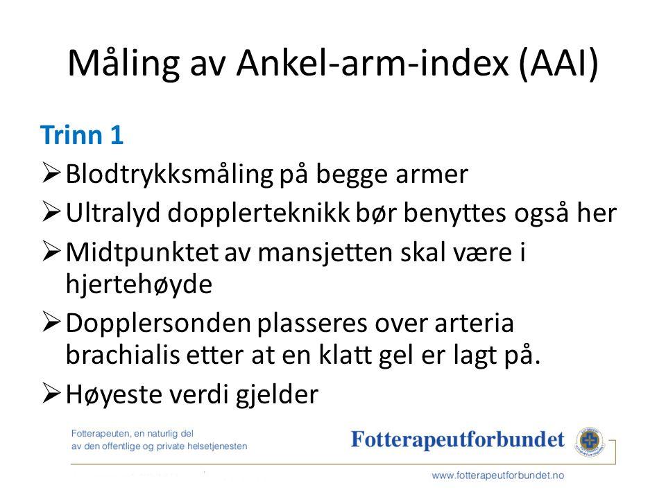 Måling av Ankel-arm-index (AAI) Trinn 1  Blodtrykksmåling på begge armer  Ultralyd dopplerteknikk bør benyttes også her  Midtpunktet av mansjetten skal være i hjertehøyde  Dopplersonden plasseres over arteria brachialis etter at en klatt gel er lagt på.