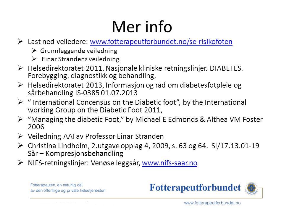 Mer info  Last ned veiledere: www.fotterapeutforbundet.no/se-risikofotenwww.fotterapeutforbundet.no/se-risikofoten  Grunnleggende veiledning  Einar Strandens veiledning  Helsedirektoratet 2011, Nasjonale kliniske retningslinjer.