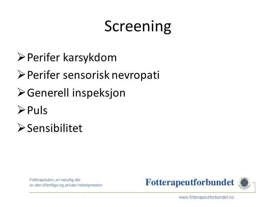 Screening  Perifer karsykdom  Perifer sensorisk nevropati  Generell inspeksjon  Puls  Sensibilitet
