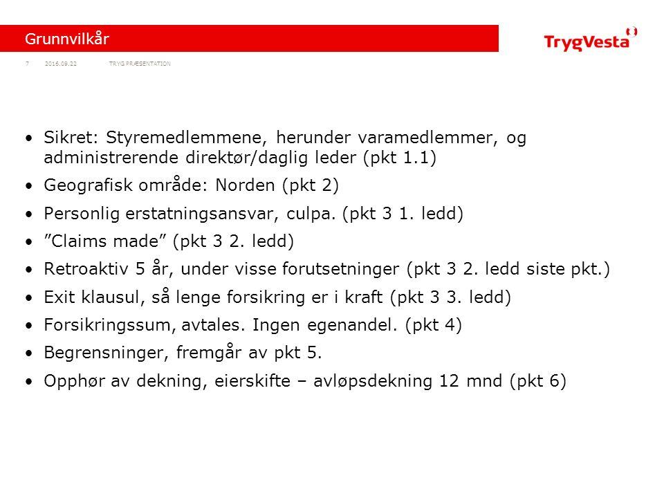 TRYG PRÆSENTATION72016.09.22 Grunnvilkår Sikret: Styremedlemmene, herunder varamedlemmer, og administrerende direktør/daglig leder (pkt 1.1) Geografisk område: Norden (pkt 2) Personlig erstatningsansvar, culpa.