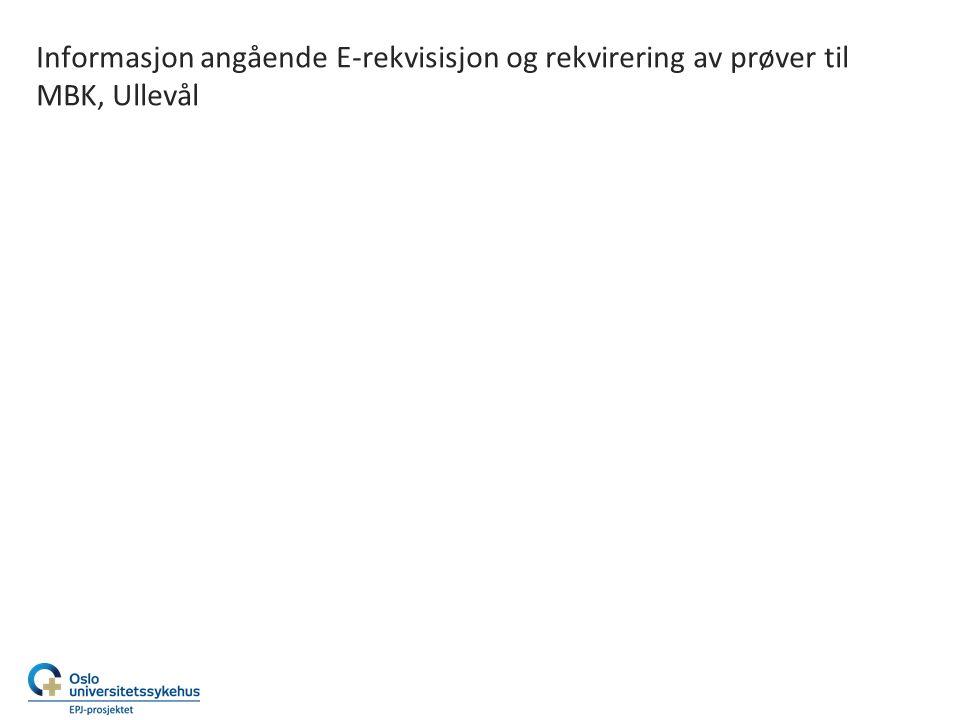 Informasjon angående E-rekvisisjon og rekvirering av prøver til MBK, Ullevål