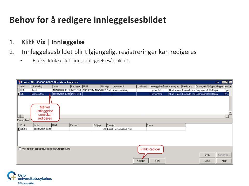 Behov for å redigere innleggelsesbildet 1.Klikk Vis | Innleggelse 2.Innleggelsesbildet blir tilgjengelig, registreringer kan redigeres F.