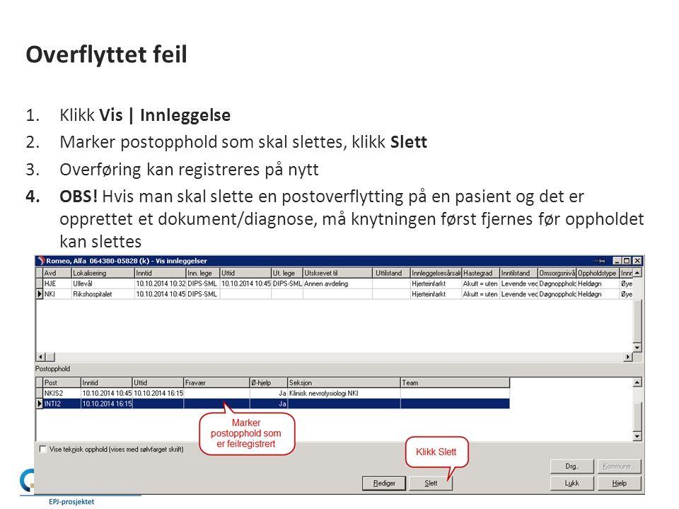 Overflyttet feil 1.Klikk Vis | Innleggelse 2.Marker postopphold som skal slettes, klikk Slett 3.Overføring kan registreres på nytt 4.OBS.