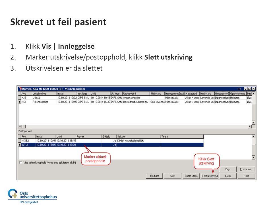 Skrevet ut feil pasient 1.Klikk Vis | Innleggelse 2.Marker utskrivelse/postopphold, klikk Slett utskriving 3.Utskrivelsen er da slettet