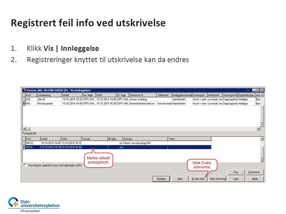 Registrert feil info ved utskrivelse 1.Klikk Vis | Innleggelse 2.Registreringer knyttet til utskrivelse kan da endres