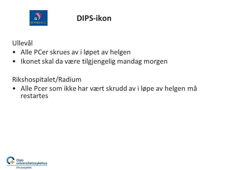 DIPS-ikon Ullevål Alle PCer skrues av i løpet av helgen Ikonet skal da være tilgjengelig mandag morgen Rikshospitalet/Radium Alle Pcer som ikke har vært skrudd av i løpe av helgen må restartes