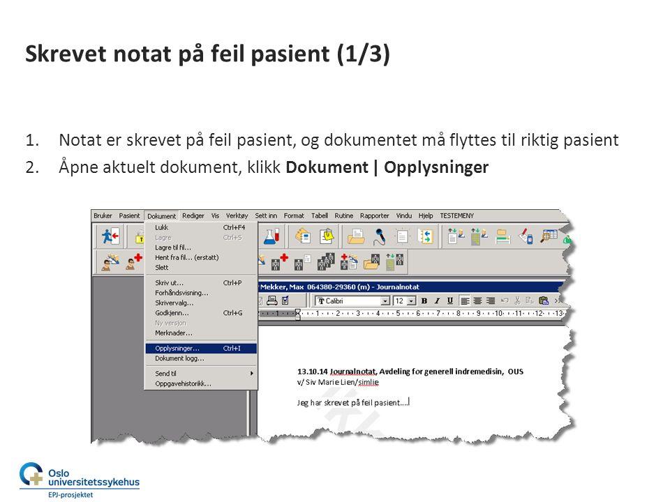 Skrevet notat på feil pasient (1/3) 1.Notat er skrevet på feil pasient, og dokumentet må flyttes til riktig pasient 2.Åpne aktuelt dokument, klikk Dokument | Opplysninger
