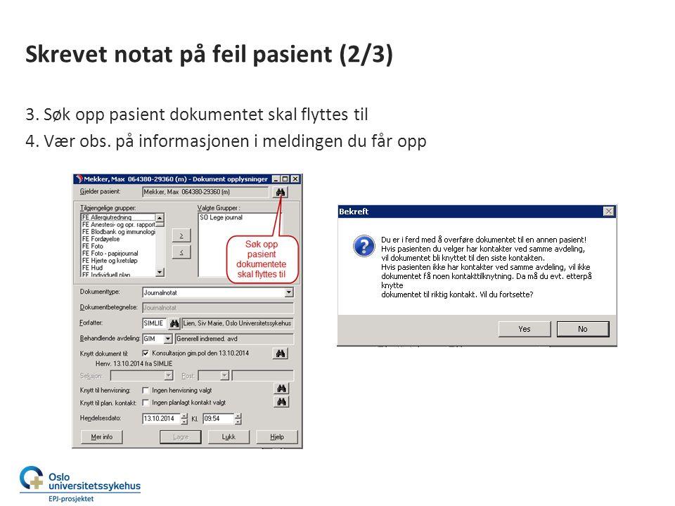 Skrevet notat på feil pasient (2/3) 3.Søk opp pasient dokumentet skal flyttes til 4.