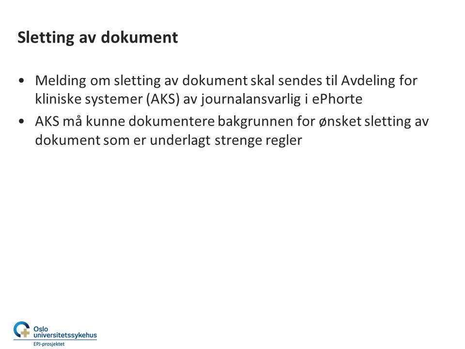 Sletting av dokument Melding om sletting av dokument skal sendes til Avdeling for kliniske systemer (AKS) av journalansvarlig i ePhorte AKS må kunne dokumentere bakgrunnen for ønsket sletting av dokument som er underlagt strenge regler