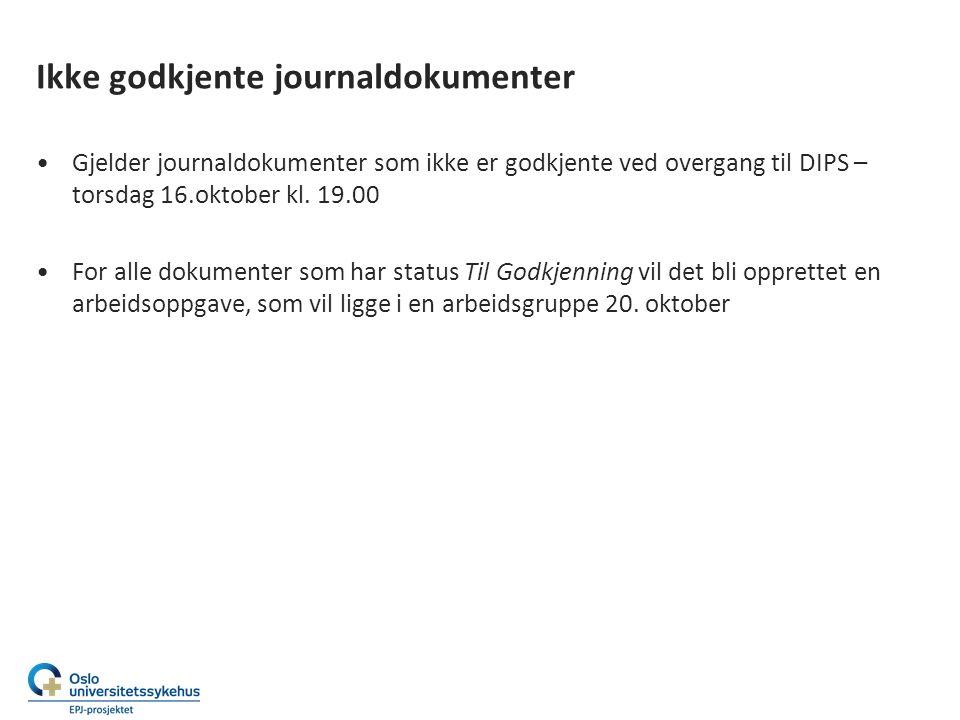 Ikke godkjente journaldokumenter Gjelder journaldokumenter som ikke er godkjente ved overgang til DIPS – torsdag 16.oktober kl.
