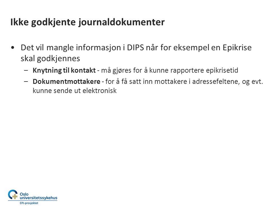 Ikke godkjente journaldokumenter Det vil mangle informasjon i DIPS når for eksempel en Epikrise skal godkjennes –Knytning til kontakt - må gjøres for å kunne rapportere epikrisetid –Dokumentmottakere - for å få satt inn mottakere i adressefeltene, og evt.