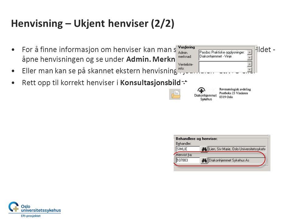 Henvisning – Ukjent henviser (2/2) For å finne informasjon om henviser kan man se på henvisningen i F7-bildet - åpne henvisningen og se under Admin.