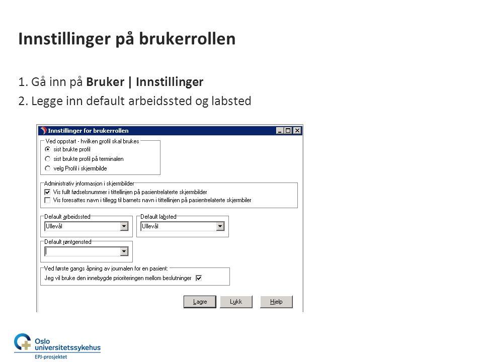 Innstillinger på brukerrollen 1. Gå inn på Bruker | Innstillinger 2.