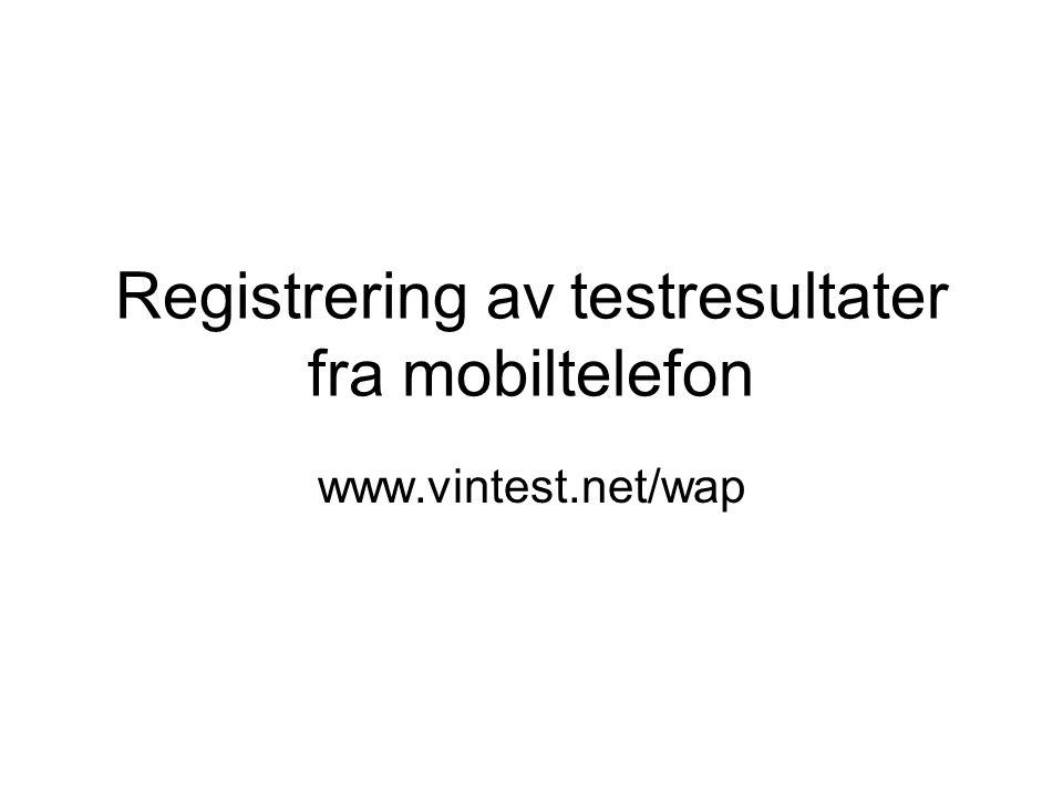 Registrering av testresultater fra mobiltelefon www.vintest.net/wap