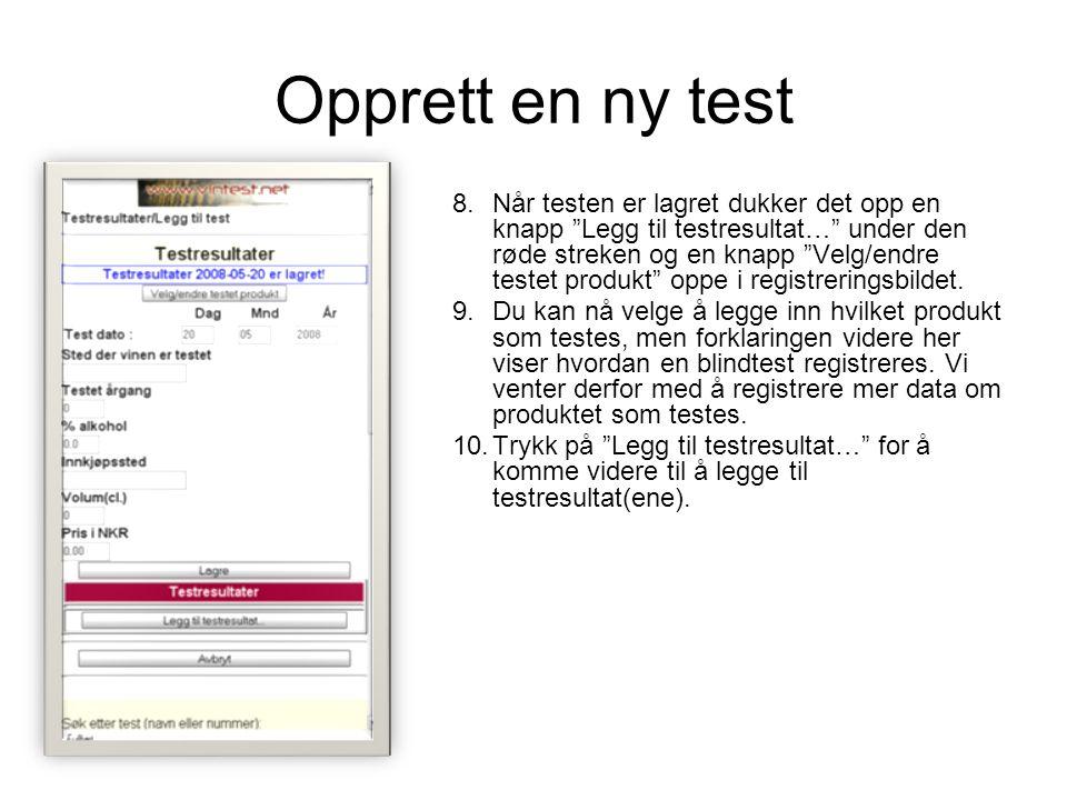 Opprett en ny test 8.Når testen er lagret dukker det opp en knapp Legg til testresultat… under den røde streken og en knapp Velg/endre testet produkt oppe i registreringsbildet.