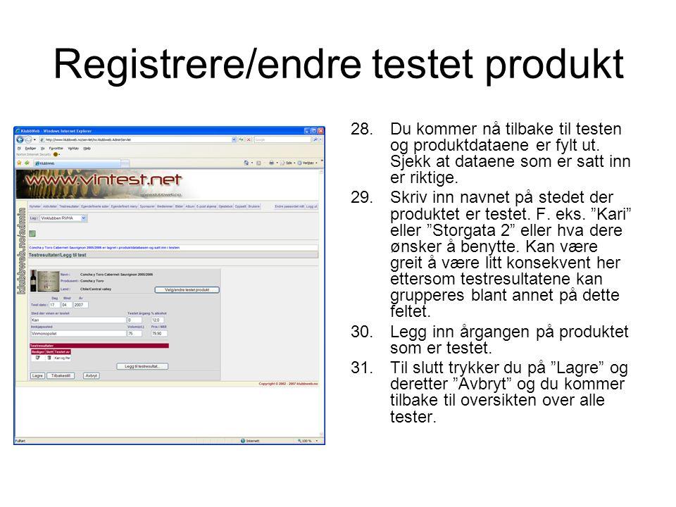 Registrere/endre testet produkt 28.Du kommer nå tilbake til testen og produktdataene er fylt ut. Sjekk at dataene som er satt inn er riktige. 29.Skriv