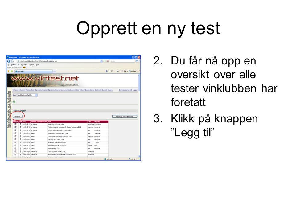 Opprett en ny test 4.Du får nå opp bildet for å registrere en ny test 5.Du kan nå velge å fylle inn feltene i dette bildet eller vente med dette til senere 6.For å fortsette registreringen MÅ du trykke på knappen Lagre