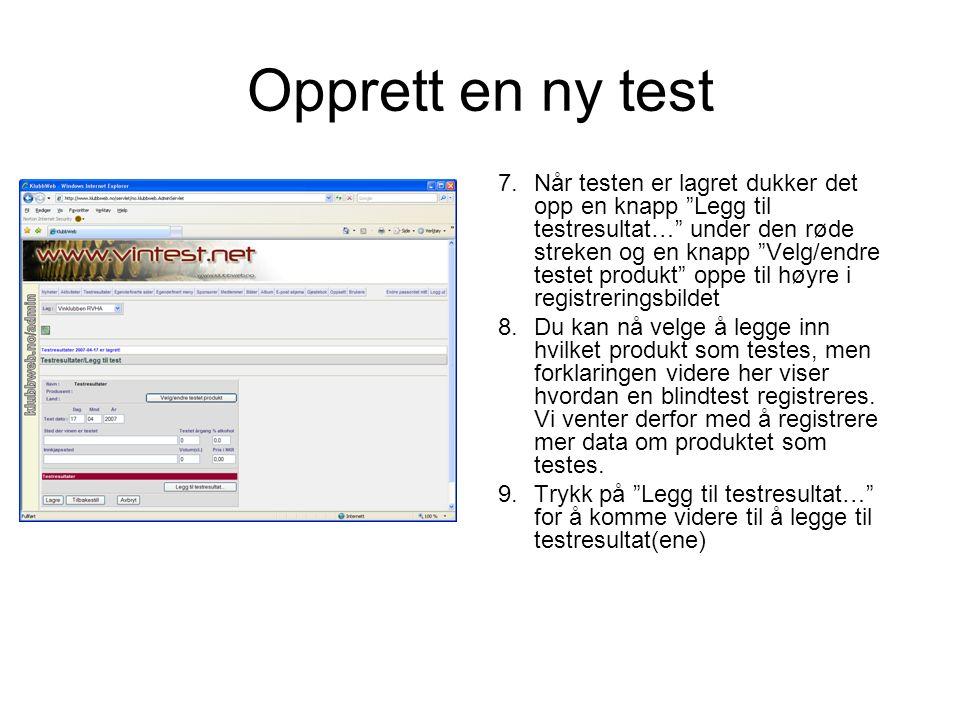 Opprett en ny test 7.Når testen er lagret dukker det opp en knapp Legg til testresultat… under den røde streken og en knapp Velg/endre testet produkt oppe til høyre i registreringsbildet 8.Du kan nå velge å legge inn hvilket produkt som testes, men forklaringen videre her viser hvordan en blindtest registreres.