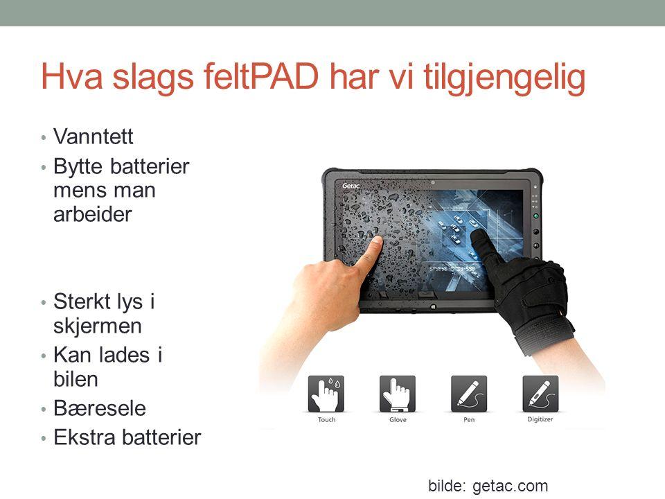 Hva slags feltPAD har vi tilgjengelig Vanntett Bytte batterier mens man arbeider Sterkt lys i skjermen Kan lades i bilen Bæresele Ekstra batterier bil