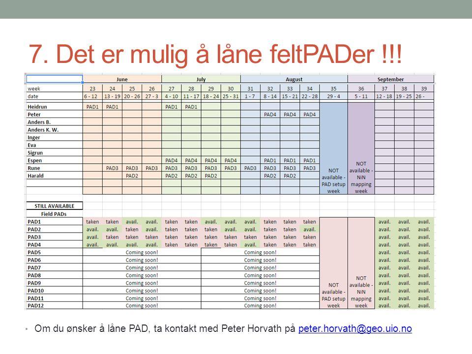 7. Det er mulig å låne feltPADer !!! Om du ønsker å låne PAD, ta kontakt med Peter Horvath på peter.horvath@geo.uio.nopeter.horvath@geo.uio.no