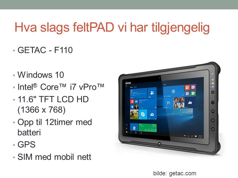 Hva slags feltPAD vi har tilgjengelig GETAC - F110 Windows 10 Intel ® Core™ i7 vPro™ 11.6